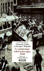 François Fejtö et Jacques Rupnik - Le printemps tchécoslovaque 1968.