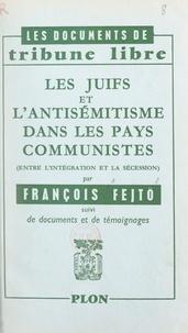 François Fejtö - Les Juifs et l'antisémitisme dans les pays communistes - Entre l'intégration et la sécession. Suivi de documents et de témoignages.