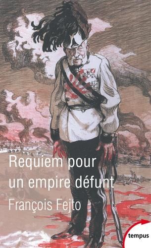 François Fejtö - Requiem pour un empire défunt - Histoire de la destruction de l'Autriche-Hongrie.