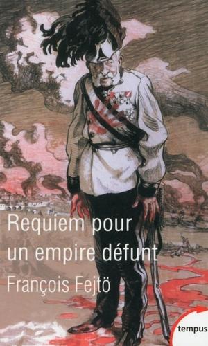 Requiem pour un empire défunt. Histoire de la destruction de l'Autriche-Hongrie