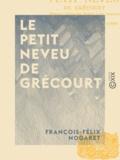François-Félix Nogaret et Guillaume Apollinaire - Le Petit Neveu de Grécourt - Étrennes gaillardes dédiées à ma commère.
