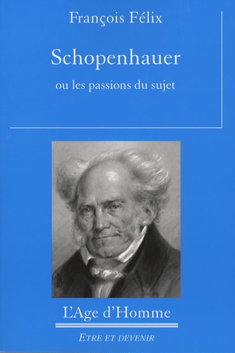 François Félix - Schopenhauer ou les passions du sujet.