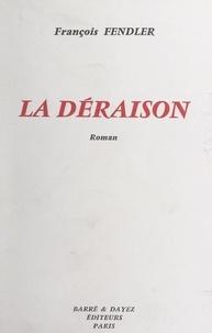 François Fendler - La déraison.