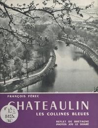 François Férec et Jos Le Doaré - Châteaulin, au pays des collines bleues.