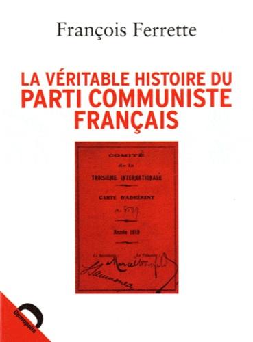 François Ferrette - La véritable histoire du Parti communiste français.