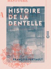 François Fertiault - Histoire de la dentelle.