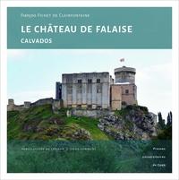 François Fichet de Clairfontaine - Le château de Falaise (Calvados) - Une forteresse princière au coeur de l'histoire normande.