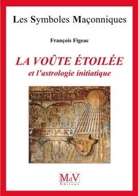 François Figeac - N.45 La voûte étoilée et l'astrologie initiatique.