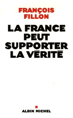 François Fillon - La France peut supporter la vérité.