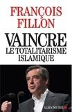 François Fillon - Vaincre le totalitarisme islamique.