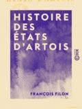 François Filon - Histoire des états d'Artois - Depuis leur origine jusqu'à 1789.