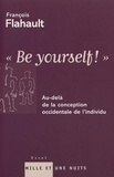 François Flahault - ''Be yourself !'' - Au-delà de la conception occidentale de l'individu.