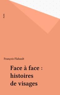 François Flahault - Face à face - Histoires de visages.