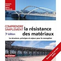 François Fleury et Rémy Mouterde - Comprendre simplement la résistance des matériaux - La structure, principes et enjeux pour la conception.