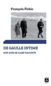 François Flohic - De Gaulle intime - Un aide de camp raconte.