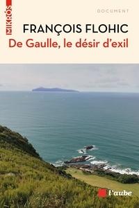 François Flohic - De Gaulle, le désir d'exil.