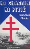 François Flohic - Ni chagrin, ni pitié - Souvenirs d'un marin de la France libre.