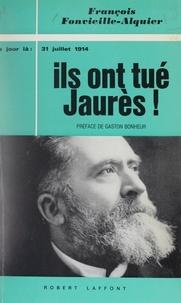 François Fonvieille-Alquier et Gaston Bonheur - Ils ont tué Jaurès ! - 31 Juillet 1914.