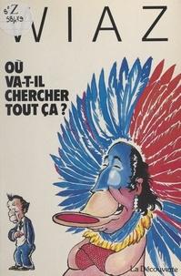 François Forcadell et  Wiaz - Où va-t-il chercher tout ça ?.