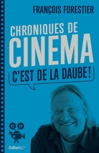 François Forestier - C'est de la daube ! - Chroniques de cinéma.