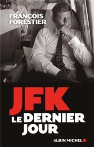 François Forestier - JFK, le dernier jour.
