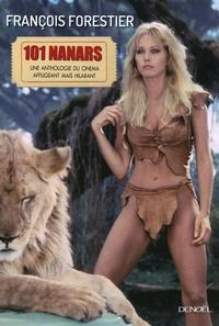 François Forestier - Les 101 nanars - Une anthologie du cinéma affligeant (mais hilarant).