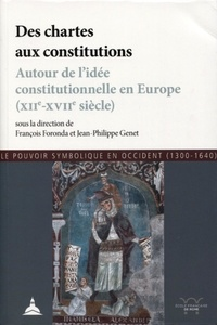 François Foronda et Jean-Philippe Genet - Des chartes aux constitutions - Autour de l'idée constitutionnelle en Europe (XIIe-XVIIe siècle).