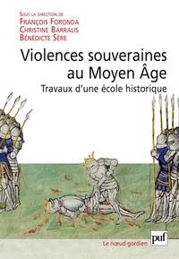 François Foronda et Christine Barralis - Violence souveraines au Moyen Age - Travaux d'une Ecole historique.