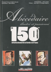 François Forray et Cédric Brunier - Abécédaire illustré et passionné du 150e anniversaire du Rattachement de la Savoie à la France.