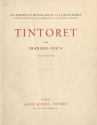 François Fosca et Édouard Schneider - Tintoret.