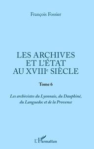 Deedr.fr Les archives et l'Etat au XVIIIe siècle - Tome 6, Les archivistes du Lyonnais, du Dauphiné, du Languedoc et de la Provence Image