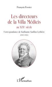 François Fossier - Les directeurs de la Villa Médicis au XIXe siècle - Correspondance de Guillaume Guillon-Lethière (1807-1816).