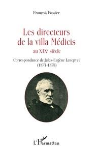 François Fossier - Les directeurs de la villa Médicis au XIXe siècle - Correspondance de Jules-Eugène Lenepveu (1873-1878).