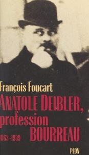 François Foucart - Anatole Deibler - Profession bourreau, 1863-1939.
