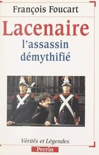 François Foucart - Lacenaire - L'assassin démythifié.