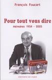 François Foucart - Pour tout vous dire - Mémoires 1954-2005.