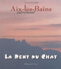 François Fouger - Aix-les-Bains autrement : la dent du chat.