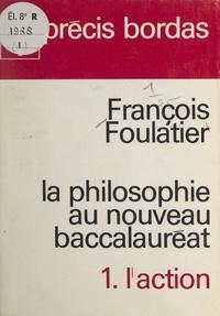 François Foulatier - La philosophie au nouveau baccalauréat (1). L'action.