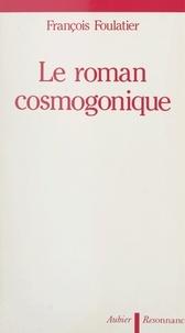 François Foulatier - Le roman cosmogonique.