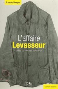 François Fouquet - L'affaire Levasseur - L'hiver de tous les mensonges.