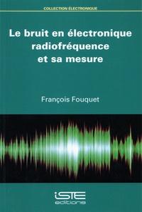 François Fouquet - Le bruit en électronique radiofréquence et sa mesure.
