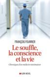 François Fourrier - Le souffle, la conscience et la vie - Chroniques d'un médecin réanimateur.