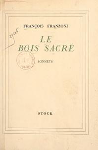 François Franzoni - Le bois sacré.