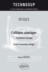 François Frémont - Collisions atomiques - Traitement classique. Cours et exercices corrigés.