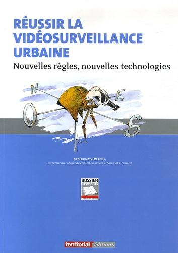 François Freynet - Réussir la vidéosurveillance urbaine - Nouvelles règles, nouvelles technologies.