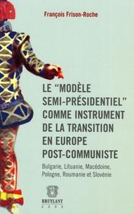 Le modèle semi-présidentiel comme instrument de la transition en Europe post-communiste - Bulgarie, Lituanie, Macédoine, Pologne, Roumanie et Slovénie.pdf