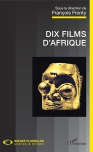 Scribd book downloader Dix films d'Afrique DJVU FB2 par François Fronty (French Edition) 9782140132964