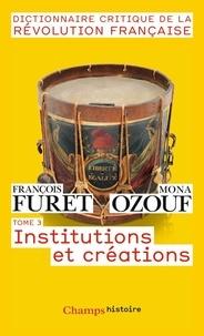 François Furet et Mona Ozouf - Dictionnaire critique de la Révolution française - Tome 3, Institutions et créations.
