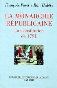 François Furet et Ran Halévi - La Monarchie républicaine. - La constitution de 1791.