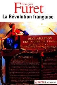 François Furet - La Révolution française - Penser la Révolution française ; La Révolution, de Turgot à Jules Ferry : 1770-1880 ; Portraits ; Débats autour de la Révolution ; L'avenir d'une passion.